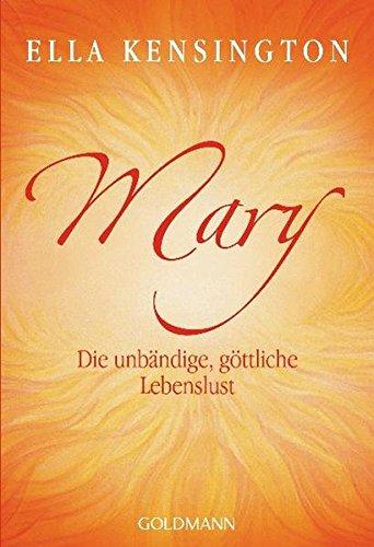 Mary. Die unbändige, göttliche Lebenslust