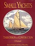 : Small Yachts: Their Design and Construction Exemplified by the Ruling Types of Modern Practice by Charles P Kunhardt (2007-08-01)