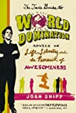 The Teen s Guide to World Domination: Advice on Life, Liberty, and the Pursuit of Awesomeness