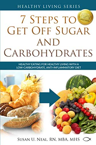 7 Steps to Get Off Sugar and Carbohydrates: Healthy Eating for Healthy Living with a Low-Carbohydrate, Anti-Inflammatory Diet (Healthy Living Series) (Series Living Books)