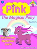 Pink the Magical Pony: Book 1: Pink and the Mysterious Castle (Story Book for Girls age 4-8, Picture Book / Beginner Reader / Bedtime Stories, Books for Kids, Childrens Books, Fairy Tales)