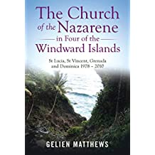 The Church of the Nazarene in Four of the Windward Islands: St Lucia, St Vincent, Grenada and Dominica 1978 – 2010