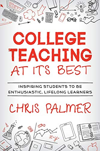 College Teaching at Its Best: Inspiring Students to Be Enthusiastic, Lifelong Learners (Best Colleges For Education)