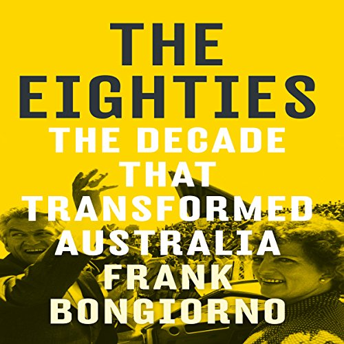The Eighties: The Decade That Transformed Australia by Audible Studios
