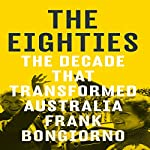 The Eighties: The Decade That Transformed Australia | Frank Bongiorno