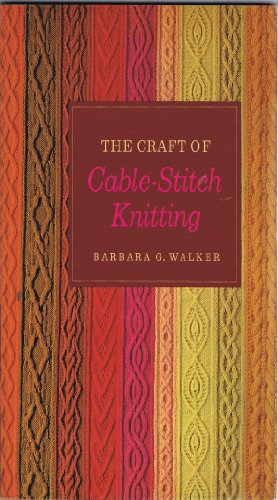 The Craft Of Cable Stitch Knitting The Book By Barbara G Walker