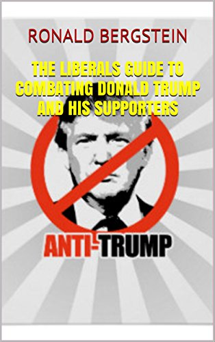 the-liberals-guide-to-combating-donald-trump-and-his-supporters