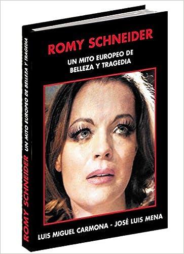 Romy Schneider : Un mito europeo de belleza y tragedia: Luis Miguel Carmona ; José Luis mena: 9788496613829: Amazon.com: Books