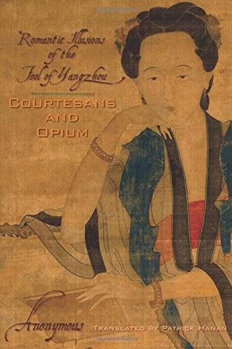 Courtesans and Opium: Romantic Illusions of the Fool of Yangzhou (Weatherhead Books on Asia) PDF