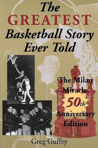 The Greatest Basketball Story Ever Told, 50th Anniversary Edition: The Milan Miracle Indiana Basketball