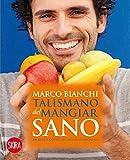 Talismano del mangiar sano. 200 ricette certificate dalla Fondazione IEO