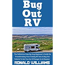 Bug Out RV: The Definitive Step-By-Step Beginner's Guide On Transforming Your Family RV Into A Bug Out Vehicle To Get You Out Of Danger In A Disaster