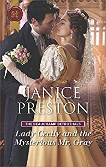 Lady Cecily and the Mysterious Mr. Gray (The Beauchamp Betrothals) by [Preston, Janice]