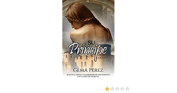 Su Príncipe: Romance, Erótica y Matrimonio de Conveniencia con el Príncipe Medieval (Novela de Fantasía Romántica y Erótica) eBook: Gema Perez: Amazon.es: ...