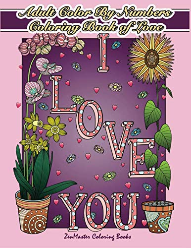 Adult Color By Numbers Coloring Book of Love: A Valentines Color By Number Coloring Book for Adults with Hearts, Flowers, Candy, Butterflies and Love ... Relief (Adult Color By Number Coloring Books)