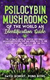 PSILOCYBIN MUSHROOMS OF THE WORLD AN IDENTIFICATION GUIDE: The Ultimate Guide to Master Psychedelic Mushrooms Cultivation and Know How to Use them the Easy and Safe Way, and the Full Effects, Sapiens
