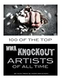 100 of the Top MMA Knockout Artists of All Time, Alex Trost and Vadim Kravetsky, 1492882887