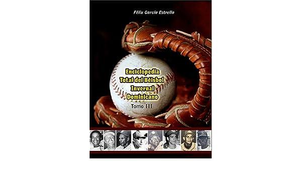 ENCICLOPEDIA TOTAL DEL BEISBOL INVERNAL DOMINICANO TOMO III