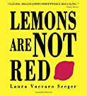 Lemons Are Not Red (Ala Notable Book(Awards)) (Neal Porter Books), by Laura Vaccaro Seeger