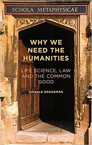 Why We Need the Humanities Life Science, Law and the Common Good