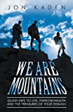We Are Mountains: Guidelines to Life, Exercise/Health, and the Treasures of your Domain