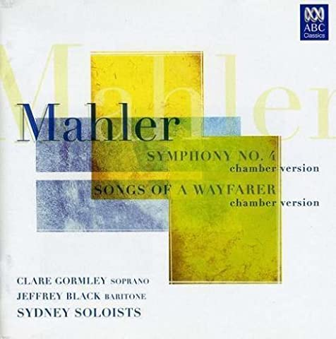 Mahler: Symphony No. 4 (Chamber Version)/Songs of a Wayfarer (Chamber Version) by Clare Gormley, Jeffrey Black, Sydney Soloists (Black Symphony No 4)