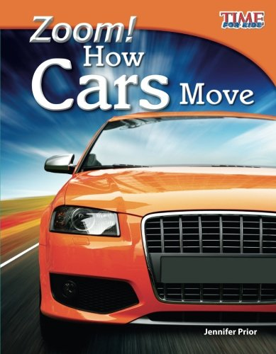 Teacher Created Materials - TIME For Kids Informational Text: Zoom! How Cars Move - Grade 3 - Guided Reading Level N (Time for Kids Nonfiction Readers)