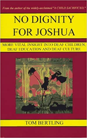 Book No Dignity for Joshua: More Vital Insight into Deaf Children, Deaf Education and Deaf Culture by Tom Bertling