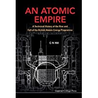 An Atomic Empire: A Technical History of the Rise and Fall of the British Atomic Energy Programme