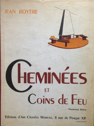Cheminees et Coins de Feu Premiere Serie - Art Deco Chimneys and Fireplaces Part 1 of 2 (in French)