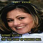 Husband Killer: The True Story of Michelle Hall | Tori Baker