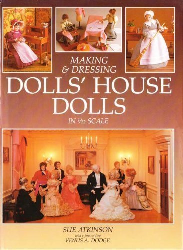 Making and Dressing Dolls' House Dolls in 1/12 Scale ()