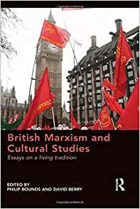 british marxism and cultural studies essays on a living tradition  british marxism and cultural studies essays on a living tradition philip bounds david berry 9781409454816 com books