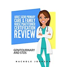 Adult-Gero and Primary Care and Primary Nurse Practitioner Certification Review: Genitourinary and STDs