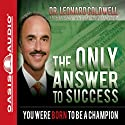 The Only Answer to Success: You Were Born to Be a Champion Audiobook by Leonard Coldwell Narrated by Wes Bleed