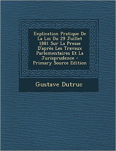 Livres Explication Pratique de La Loi Du 29 Juillet 1881 Sur La Presse D'Apres Les Travaux Parlementaires Et La Jurisprudence pdf