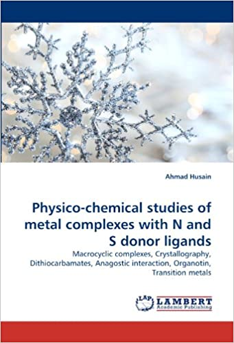 Book Physico-chemical studies of metal complexes with N and S donor ligands: Macrocyclic complexes, Crystallography, Dithiocarbamates, Anagostic interaction, Organotin, Transition metals