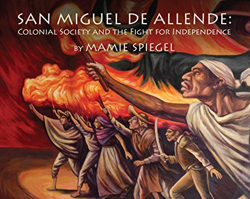 San Miguel de Allende: Colonial Society and the Fight for Independence