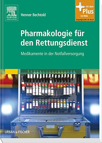 Pharmakologie für den Rettungsdienst: Medikamente in der Notfallversorgung - mit Zugang zum Elsevier-Portal