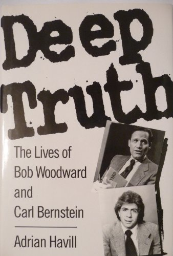 Deep Truth: The Lives of Bob Woodward and Carl Bernstein