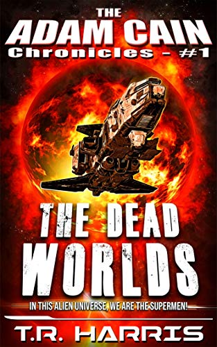 The Dead Worlds: Set in The Human Chronicles universe (The Adam Cain Chronicles Book 1)