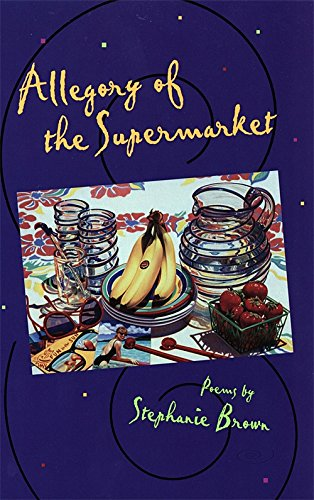Allegory Of The Supermarket: Poems (The Contemporary Poetry Ser.)