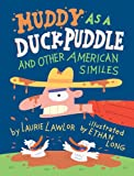 Muddy as a Duck Puddle and Other American Similes, Laurie Lawlor, 0823423891