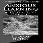 Anxious Learning: A Cognitive Deficit | Thomas Hodge