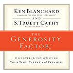 The Generosity Factor: Discover the Joy of Giving Your Time, Talent, and Treasure | Ken Blanchard,S.Truett Cathy