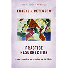 "Practice Resurrection: A Conversation on Growing Up in Christ (Eugene Peterson's Five ""Conversations"" in Spiritual Theology)"