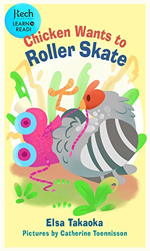 Chicken Wants to Roller Skate (J-Tech Creation Learn to Read Book 3) by [Takaoka, Elsa]