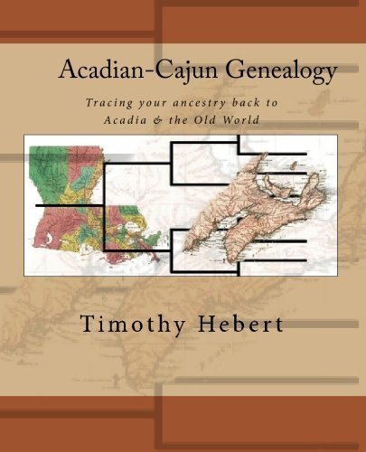 Acadian-Cajun Genealogy: Tracing your ancestry back to Acadia & the Old World by Timothy Hebert - Acadian Mall