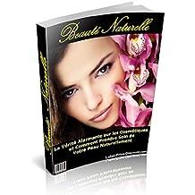 Découvrez les Secrets de la Beauté Naturelle: être belle naturellement (French Edition)