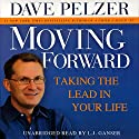 Moving Forward: Taking the Lead in Your Life Audiobook by Dave Pelzer Narrated by L. J. Ganser